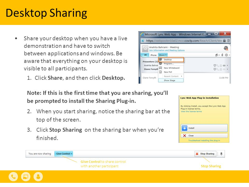 Desktop Sharing Share your desktop when you have a live demonstration and have to switch between applications and windows. Be aware that everything on
