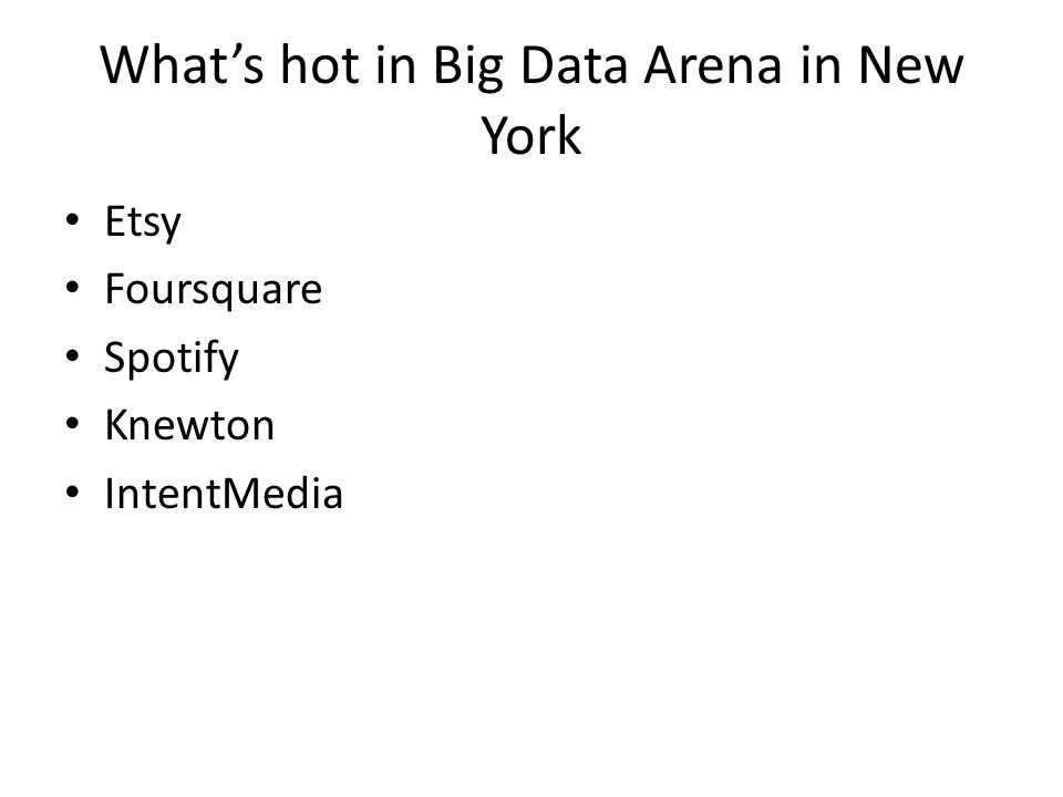 What's hot in Big Data Arena in New York Etsy Foursquare Spotify Knewton IntentMedia