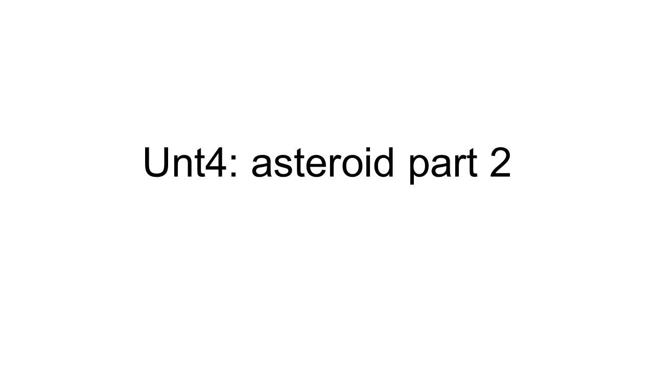 Unt4: asteroid part 2