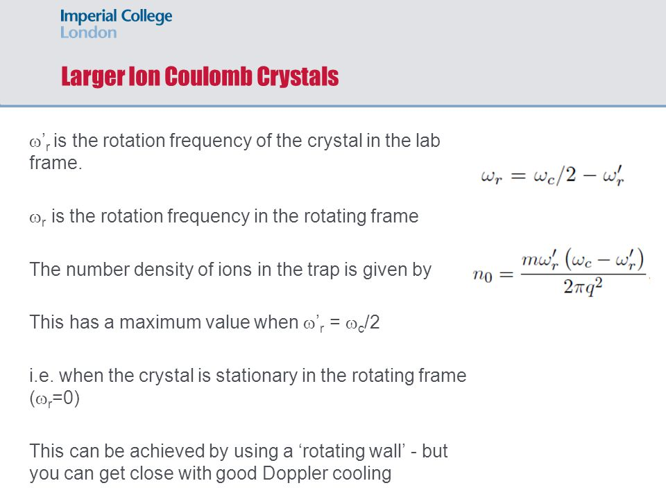 Larger Ion Coulomb Crystals  ' r is the rotation frequency of the crystal in the lab frame.  r is the rotation frequency in the rotating frame The n