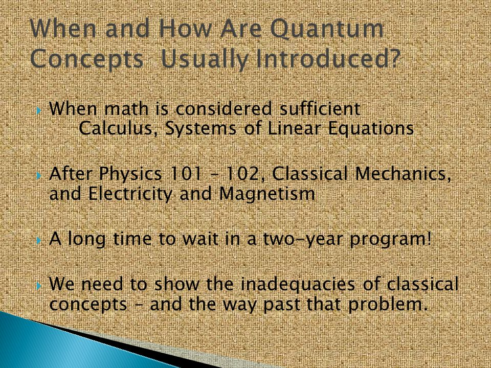  When math is considered sufficient Calculus, Systems of Linear Equations  After Physics 101 – 102, Classical Mechanics, and Electricity and Magneti