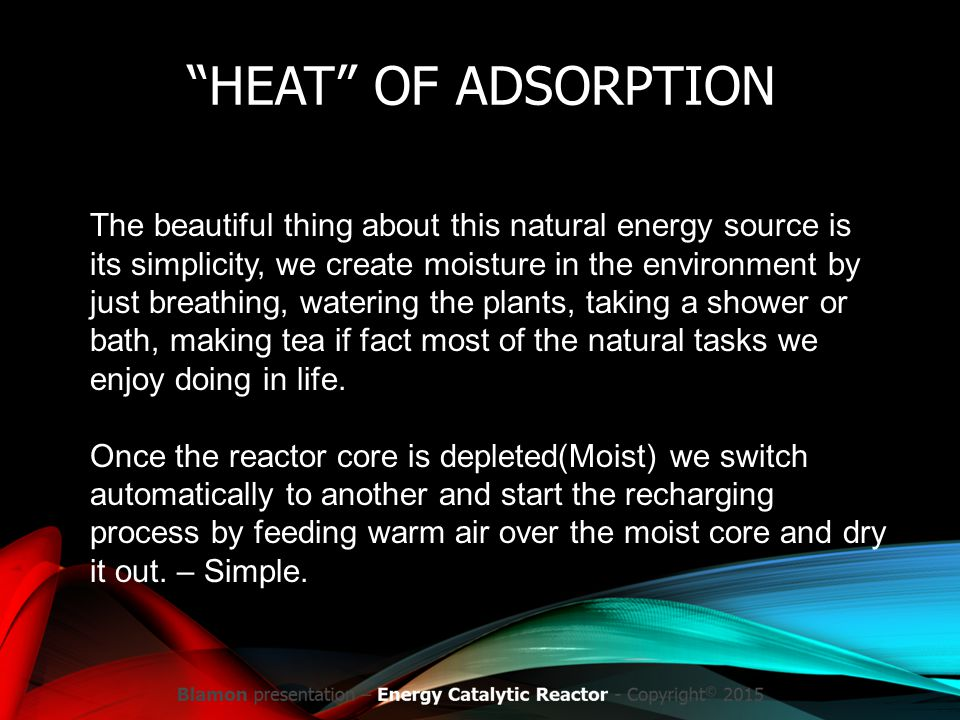 """HEAT"" OF ADSORPTION The beautiful thing about this natural energy source is its simplicity, we create moisture in the environment by just breathing,"