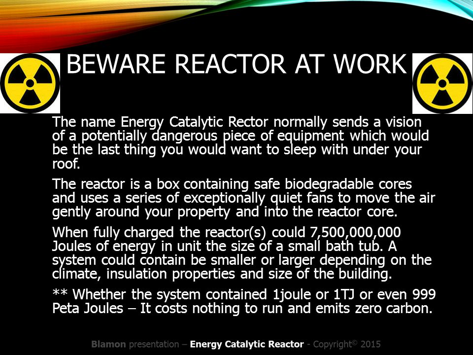 BEWARE REACTOR AT WORK The name Energy Catalytic Rector normally sends a vision of a potentially dangerous piece of equipment which would be the last