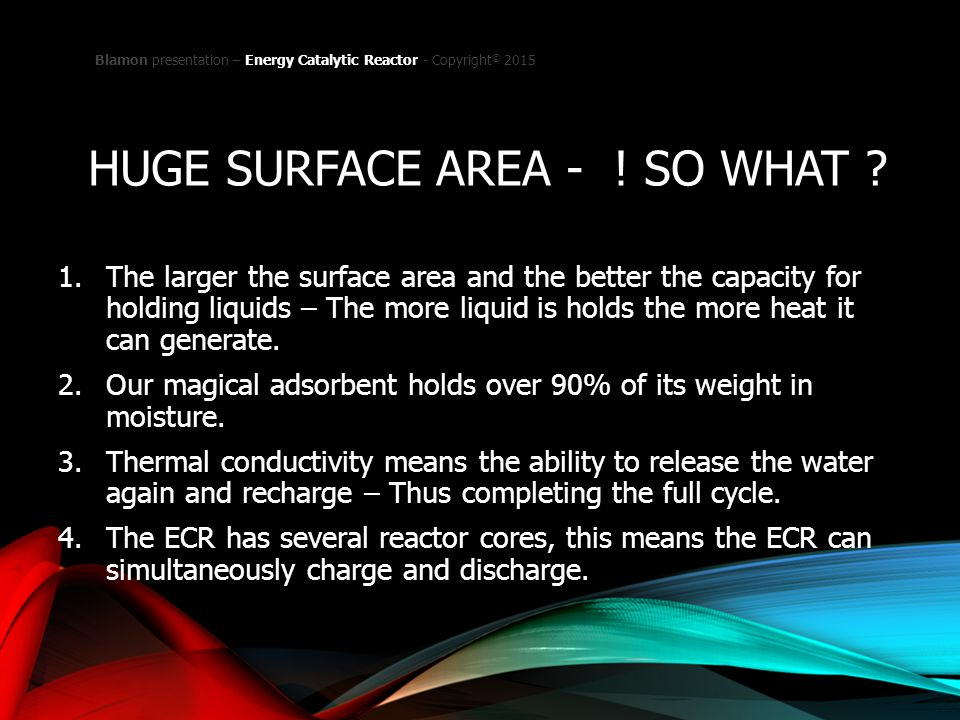 HUGE SURFACE AREA - ! SO WHAT ? 1.The larger the surface area and the better the capacity for holding liquids – The more liquid is holds the more heat