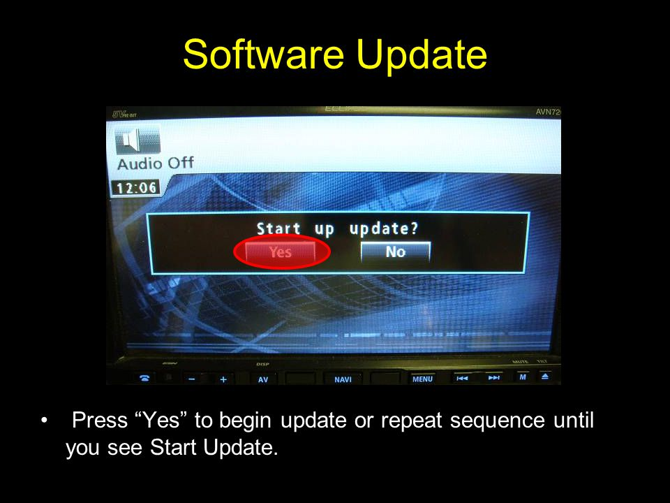 Software Update Press Yes to begin update or repeat sequence until you see Start Update.