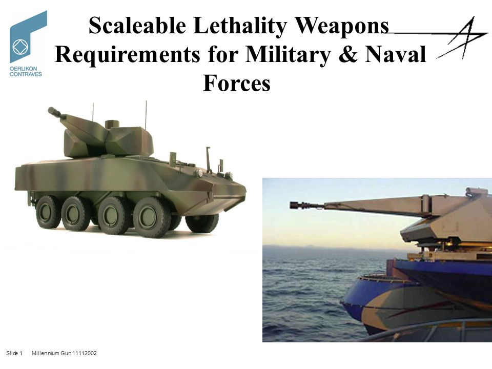 Slide 1 Millennium Gun 11112002 Slide1 Millennium Gun 11112002 Scaleable Lethality Weapons Requirements for Military & Naval Forces