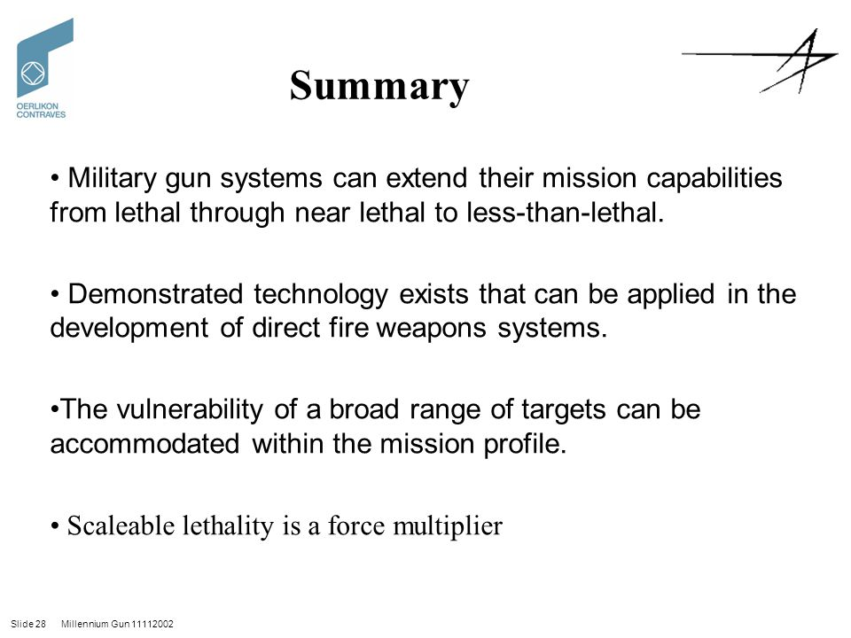 Slide 28 Millennium Gun 11112002 Summary Military gun systems can extend their mission capabilities from lethal through near lethal to less-than-lethal.