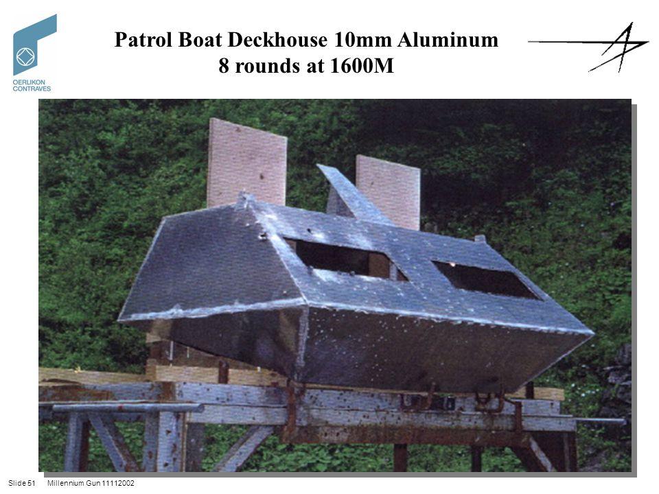 Slide 51 Millennium Gun 11112002 Patrol Boat Deckhouse 10mm Aluminum 8 rounds at 1600M