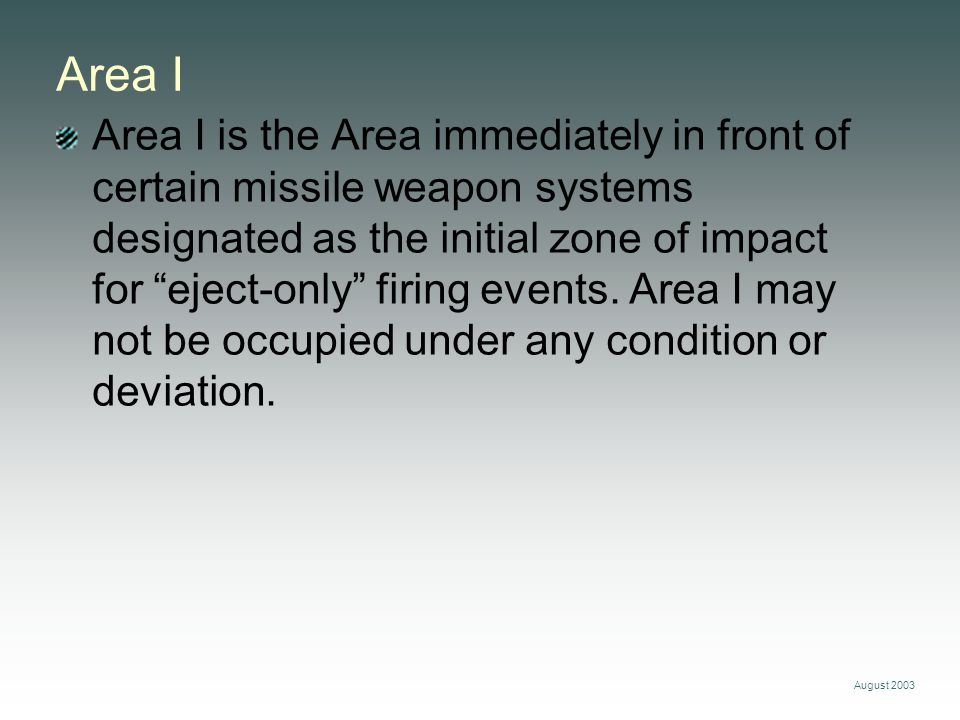 August 2003 Area I Area I is the Area immediately in front of certain missile weapon systems designated as the initial zone of impact for eject-only firing events.