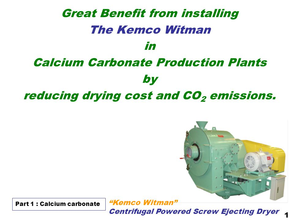 Great Benefit from installing The Kemco Witman in Calcium Carbonate Production Plants by reducing drying cost and CO 2 emissions.