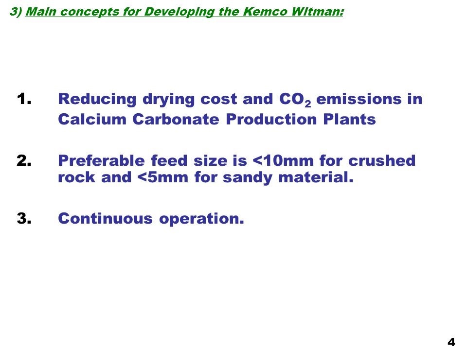 1.Reducing drying cost and CO 2 emissions in Calcium Carbonate Production Plants 2.Preferable feed size is <10mm for crushed rock and <5mm for sandy material.