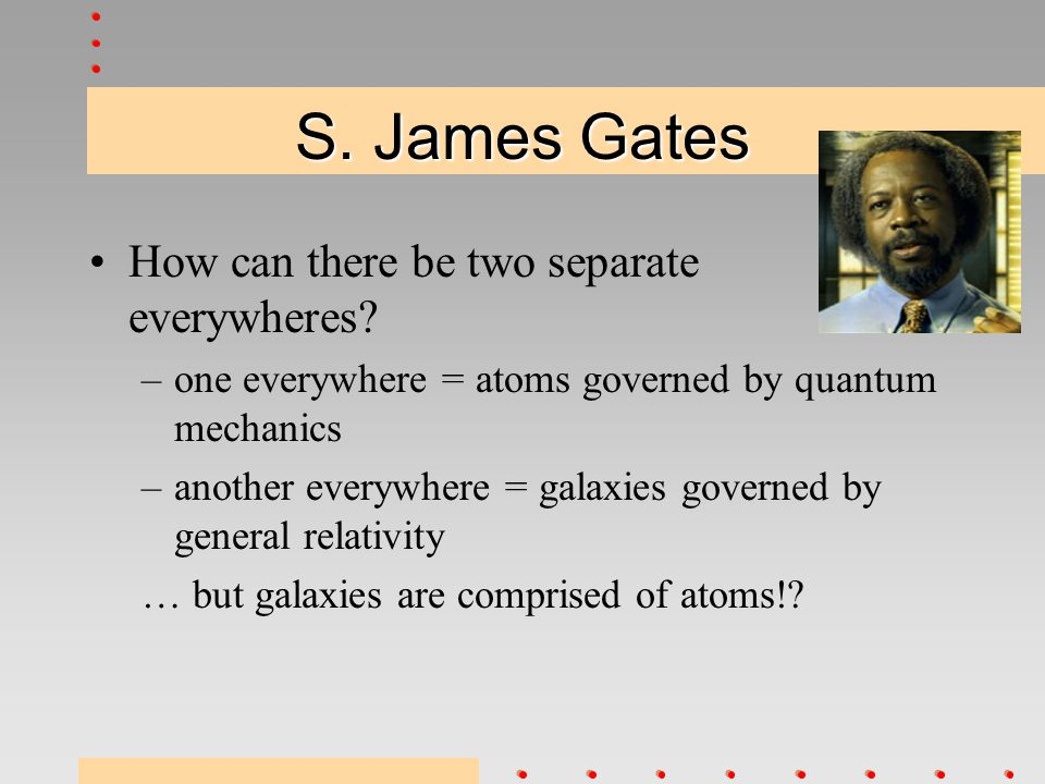 S. James Gates How can there be two separate everywheres.