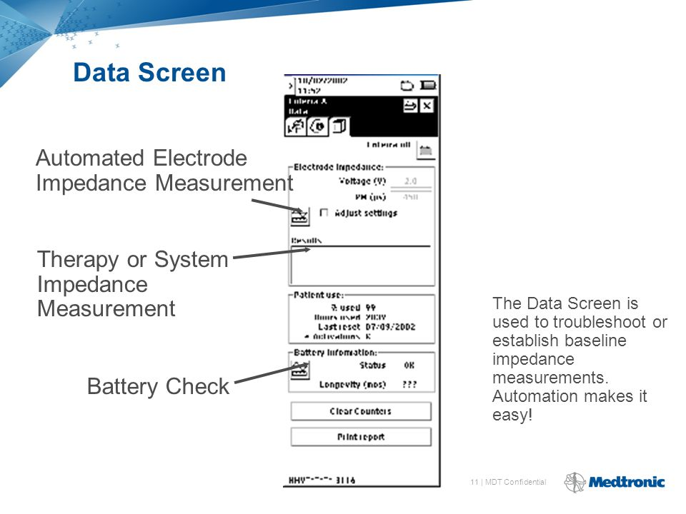 11 | MDT Confidential Automated Electrode Impedance Measurement Therapy or System Impedance Measurement Battery Check The Data Screen is used to troubleshoot or establish baseline impedance measurements.