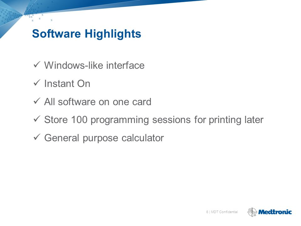 6 | MDT Confidential Software Highlights Windows-like interface Instant On All software on one card Store 100 programming sessions for printing later General purpose calculator