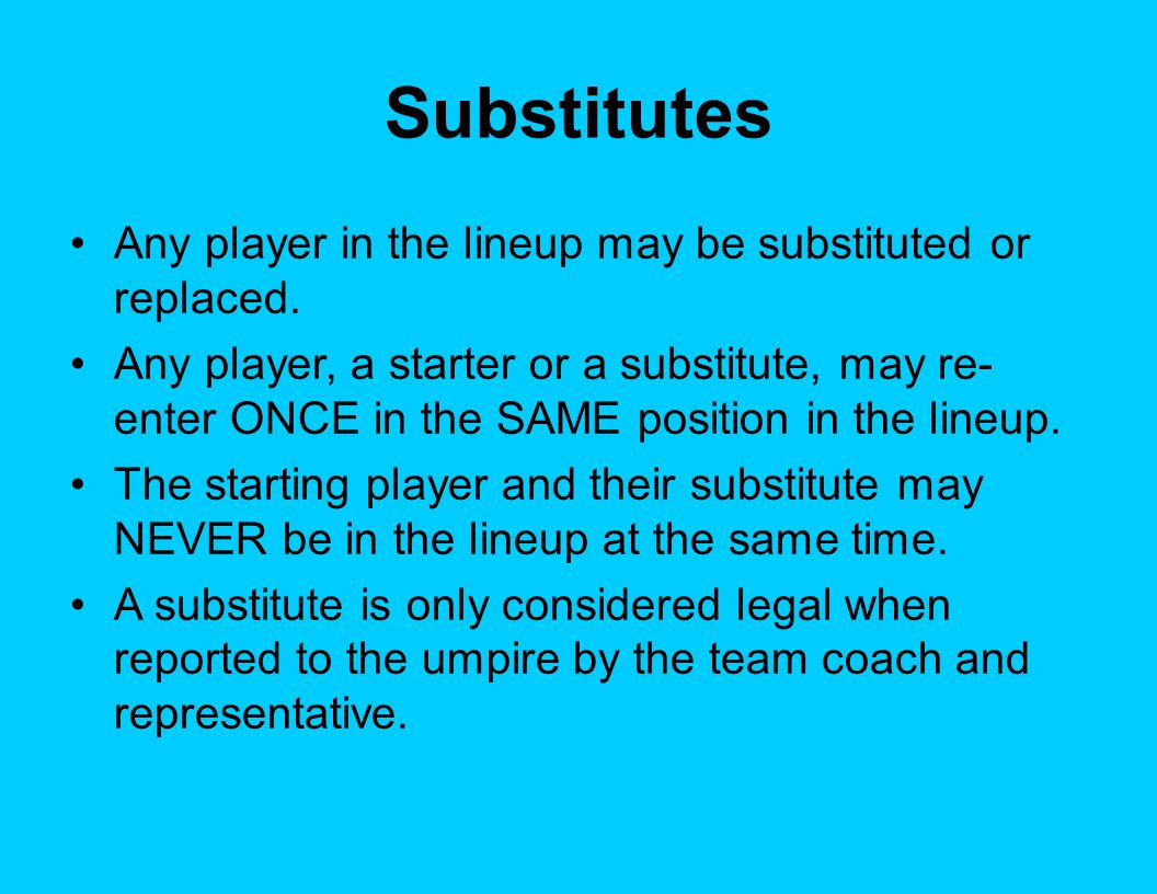 Substitutes Any player in the lineup may be substituted or replaced.
