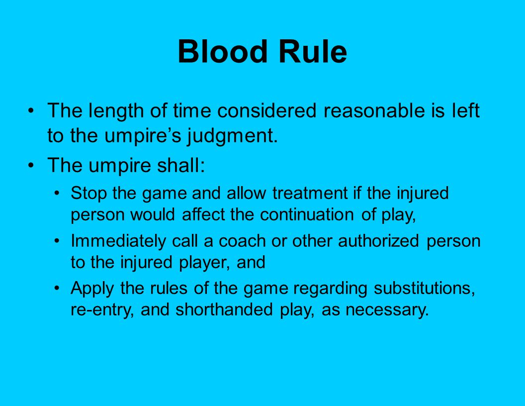 Blood Rule The length of time considered reasonable is left to the umpire's judgment.
