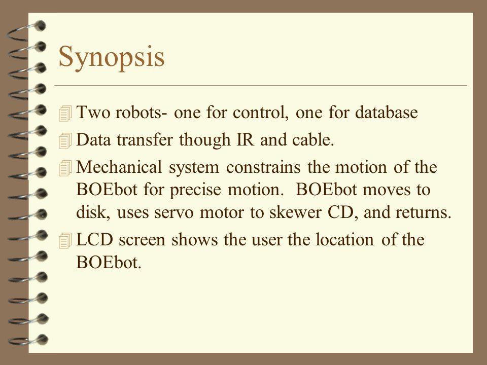 Synopsis 4 Two robots- one for control, one for database 4 Data transfer though IR and cable.