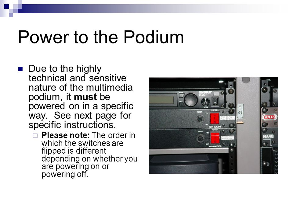Power to the Podium Due to the highly technical and sensitive nature of the multimedia podium, it must be powered on in a specific way.