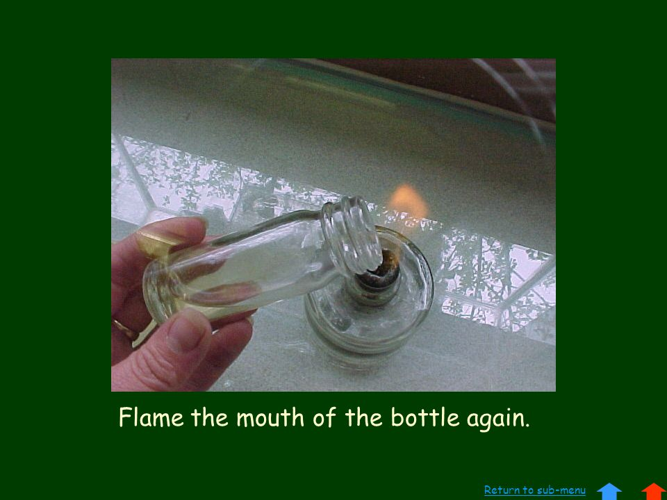 Flame the mouth of the bottle again. Return to sub-menu