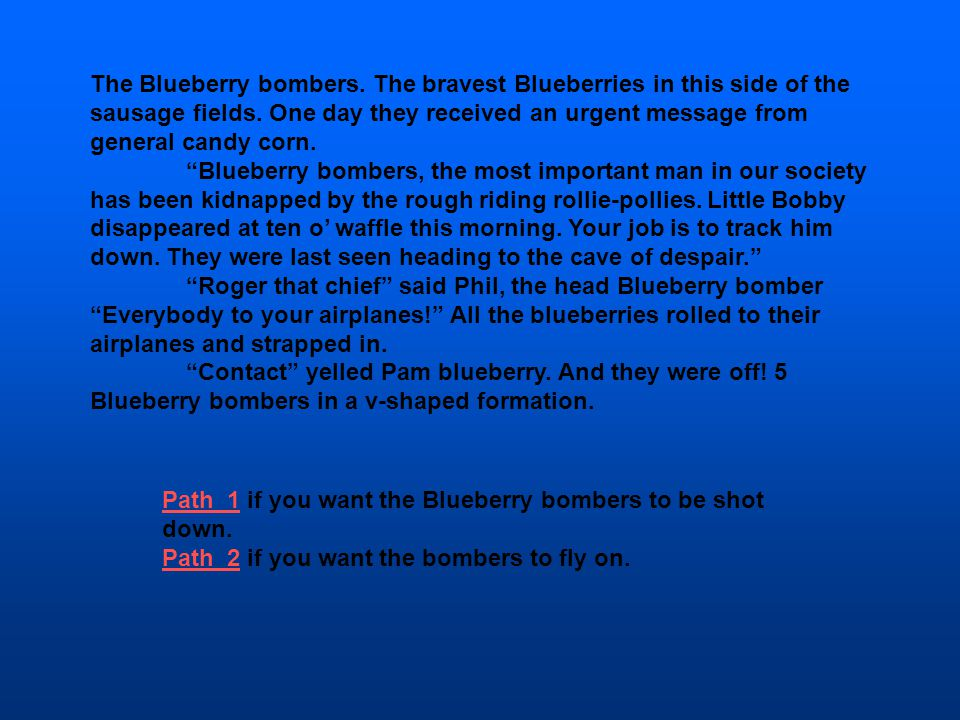 Path 1Path 1 if you want the Blueberry bombers to be shot down. Path 2Path 2 if you want the bombers to fly on. The Blueberry bombers. The bravest Blu