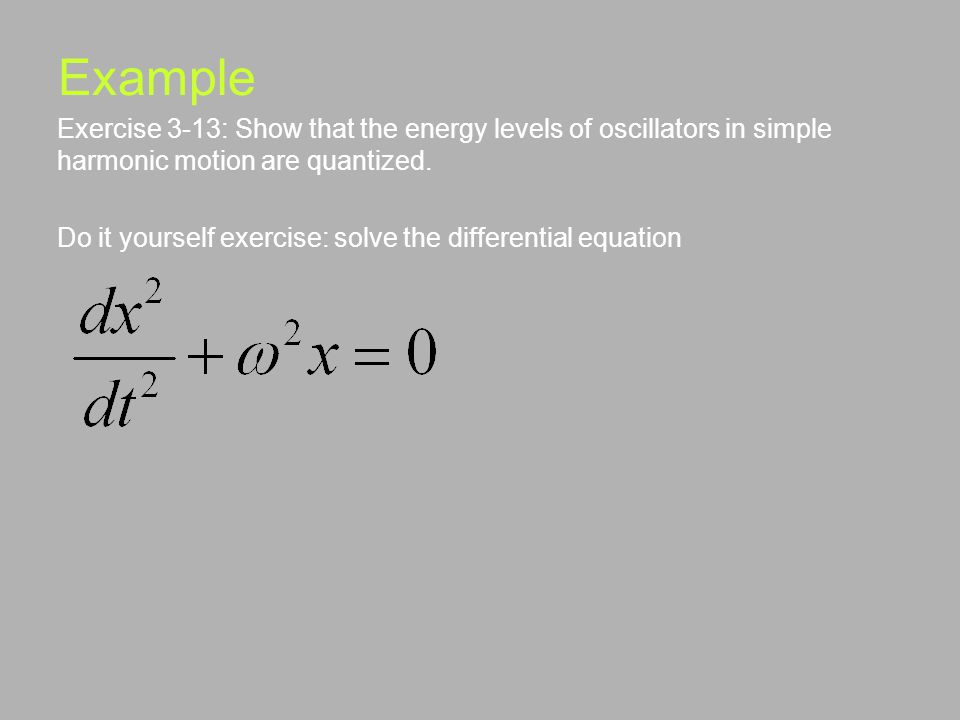 Example Exercise 3-13: Show that the energy levels of oscillators in simple harmonic motion are quantized.