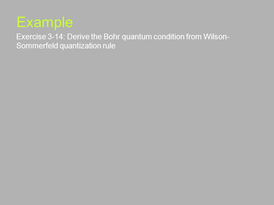 Example Exercise 3-14: Derive the Bohr quantum condition from Wilson- Sommerfeld quantization rule