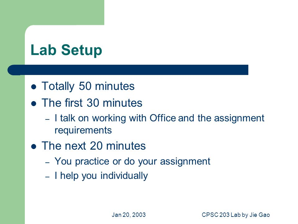Jan 20, 2003CPSC 203 Lab by Jie Gao What to Do Next Time.