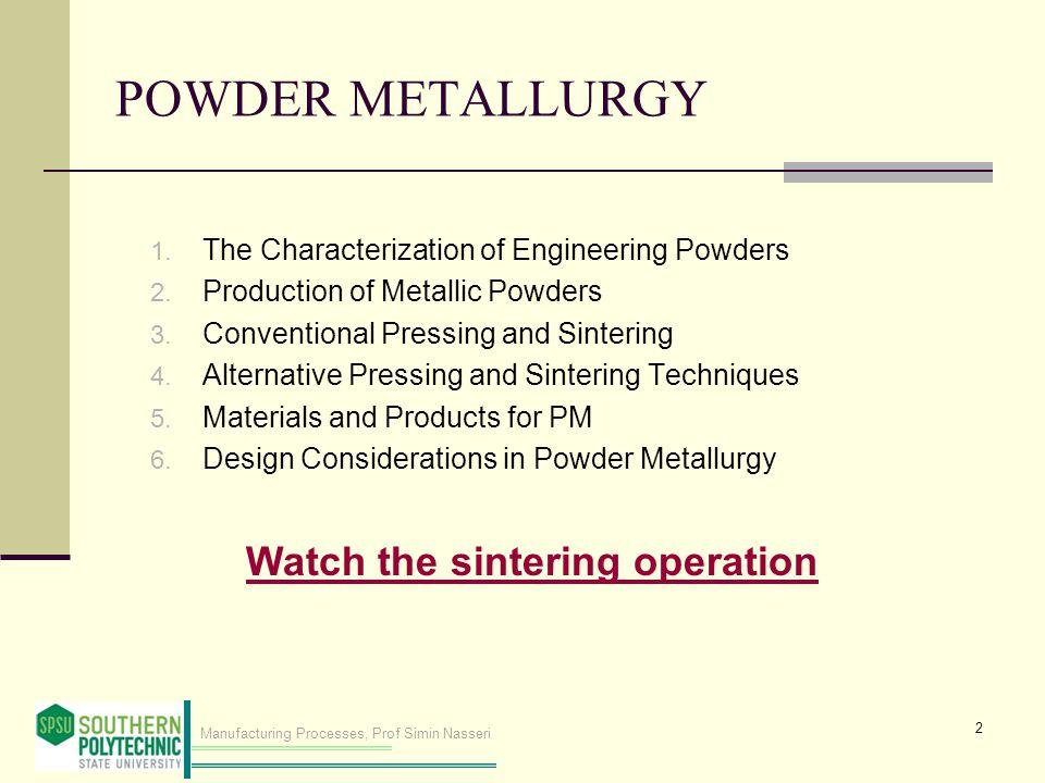 Manufacturing Processes, Prof Simin Nasseri POWDER METALLURGY 1.