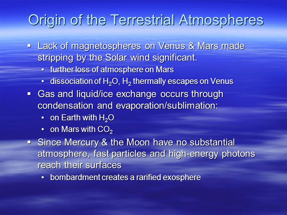 Origin of the Terrestrial Atmospheres  Lack of magnetospheres on Venus & Mars made stripping by the Solar wind significant.