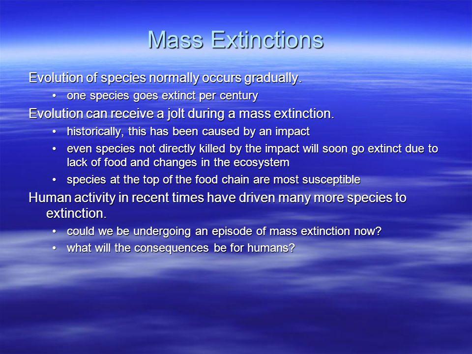 Mass Extinctions Evolution of species normally occurs gradually.