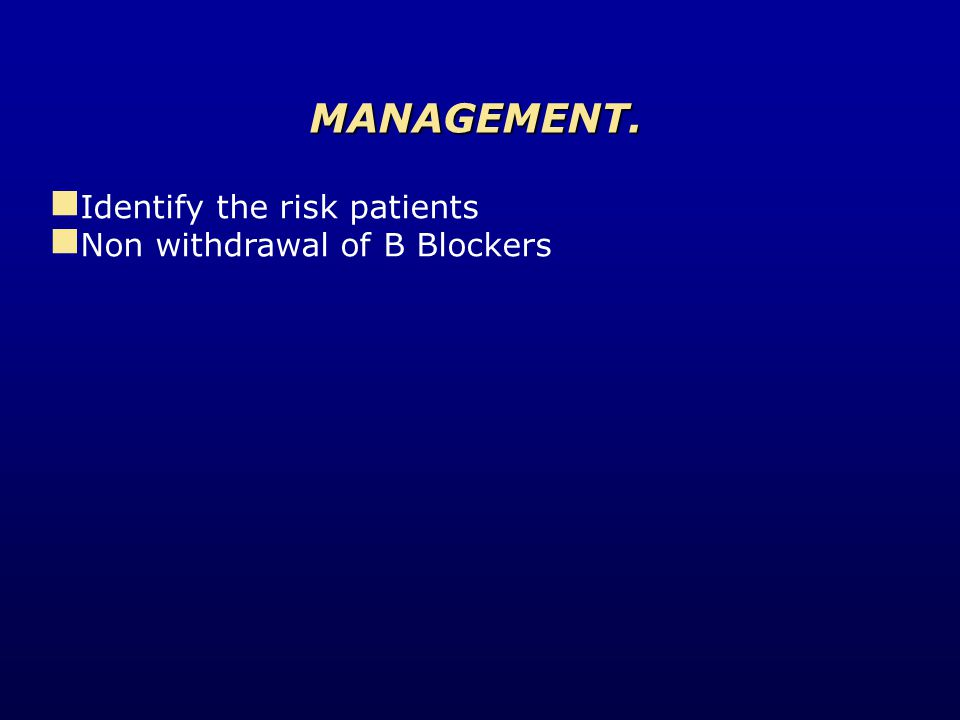 Identify the risk patients Non withdrawal of B Blockers MANAGEMENT.