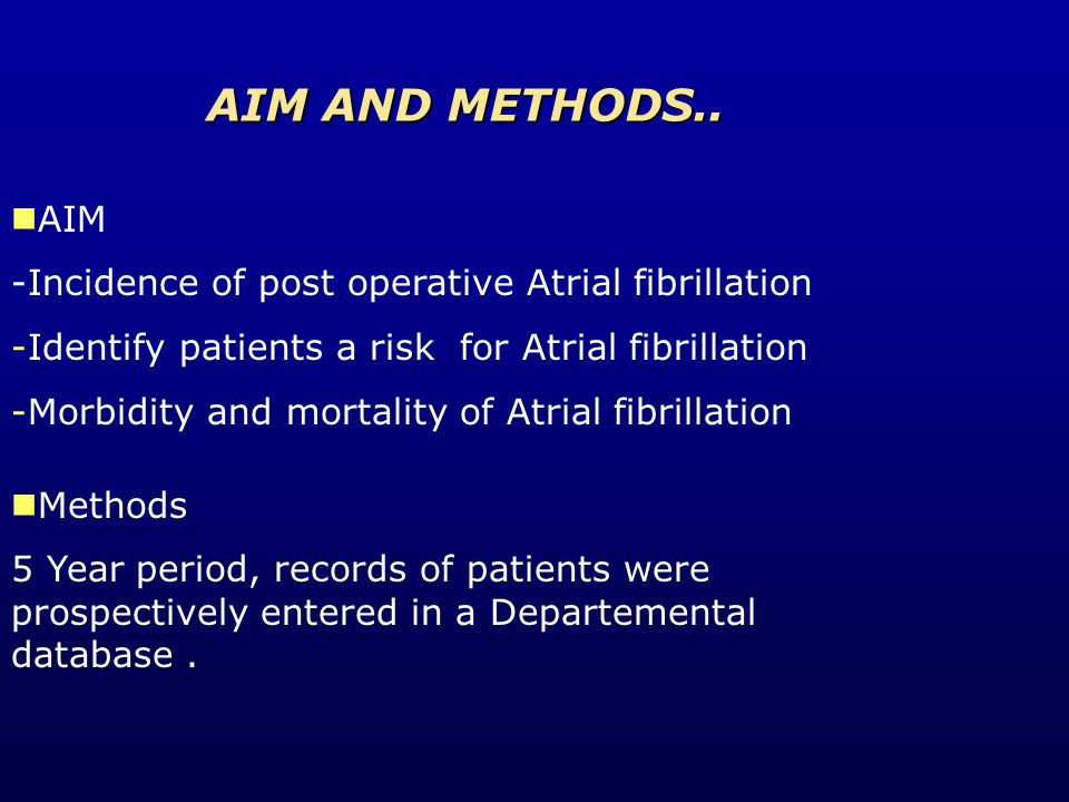 Methods 5 Year period, records of patients were prospectively entered in a Departemental database. AIM -Incidence of post operative Atrial fibrillatio