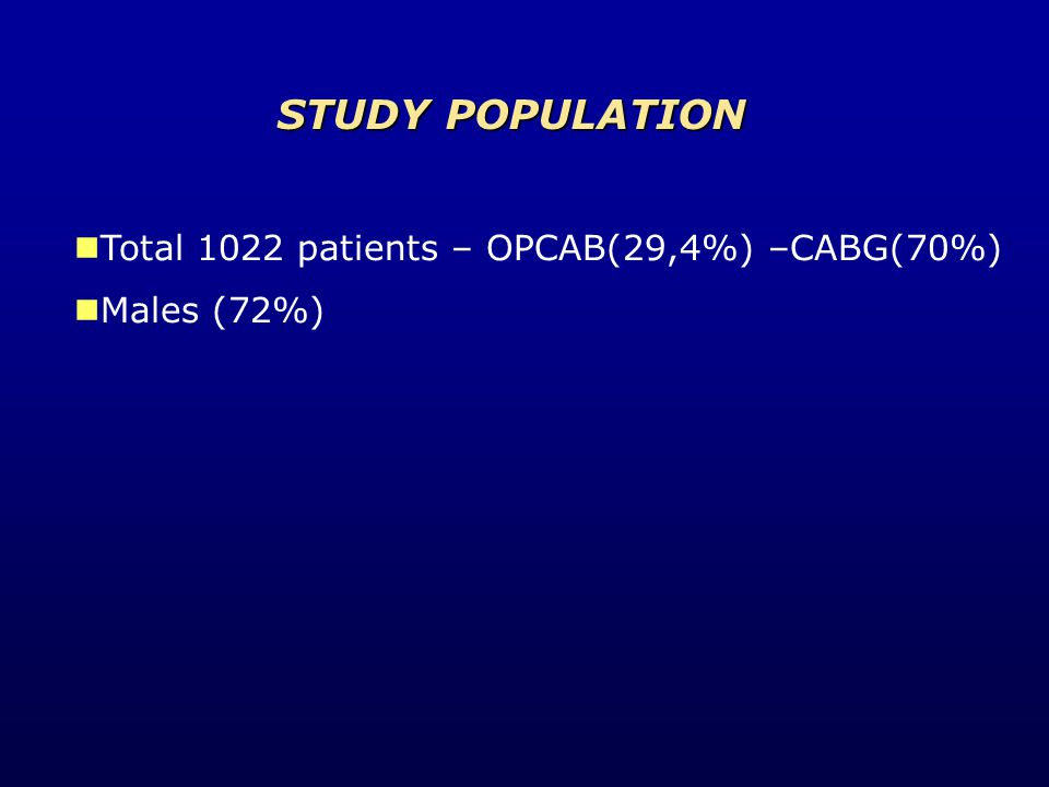 Total 1022 patients - OPCAB(301) - CABG(721) Males 798 – 72% Age (33-84) Mean 60,5 years STUDY POPULATION