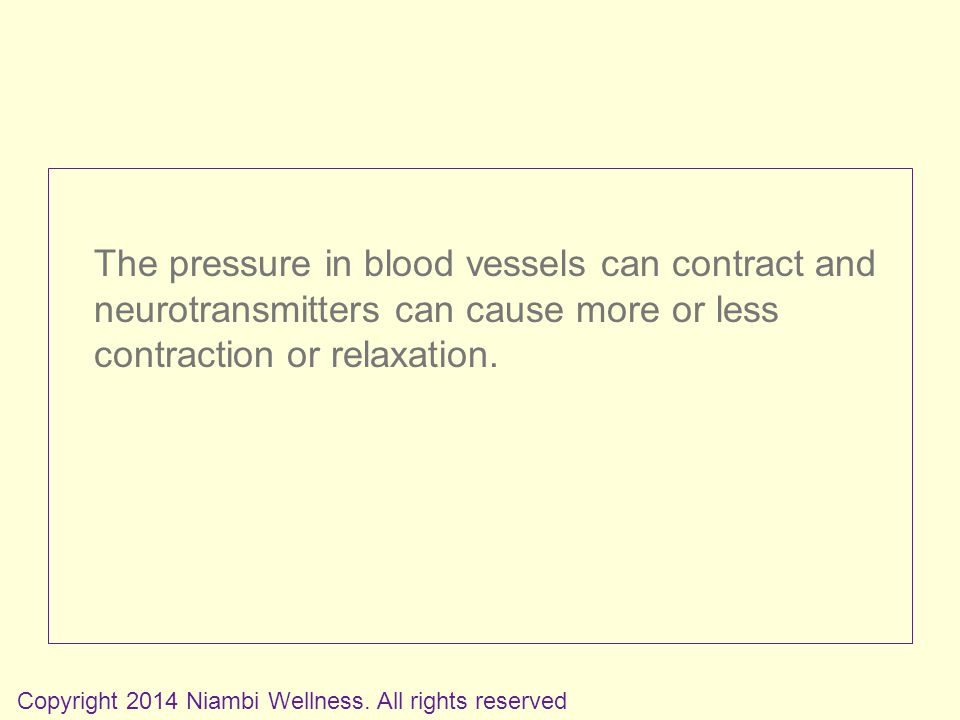 The pressure in blood vessels can contract and neurotransmitters can cause more or less contraction or relaxation.