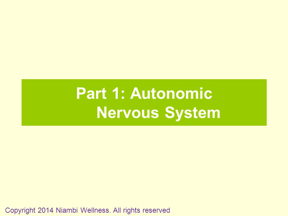 Part 1: Autonomic Nervous System Copyright 2014 Niambi Wellness. All rights reserved