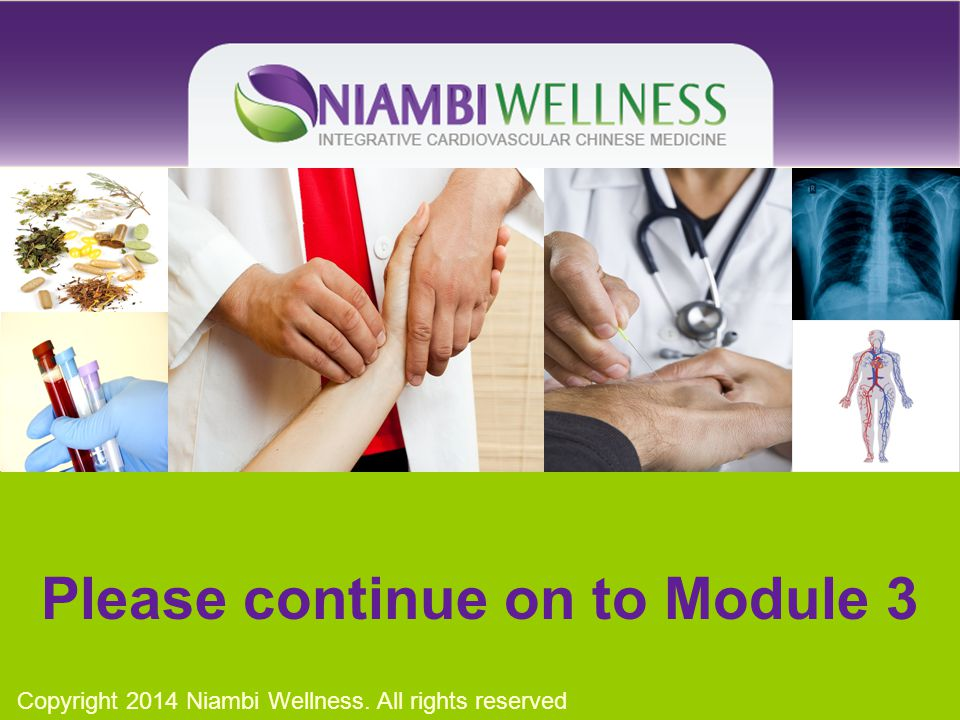 Please continue on to Module 3 Copyright 2014 Niambi Wellness. All rights reserved