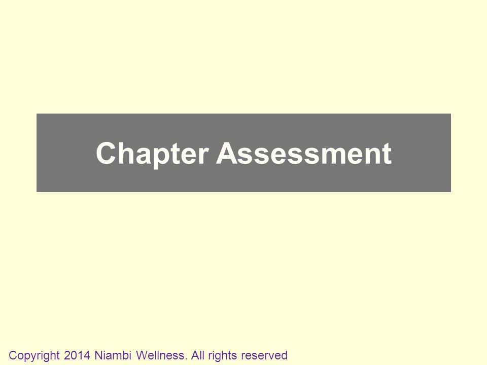 Chapter Assessment Copyright 2014 Niambi Wellness. All rights reserved