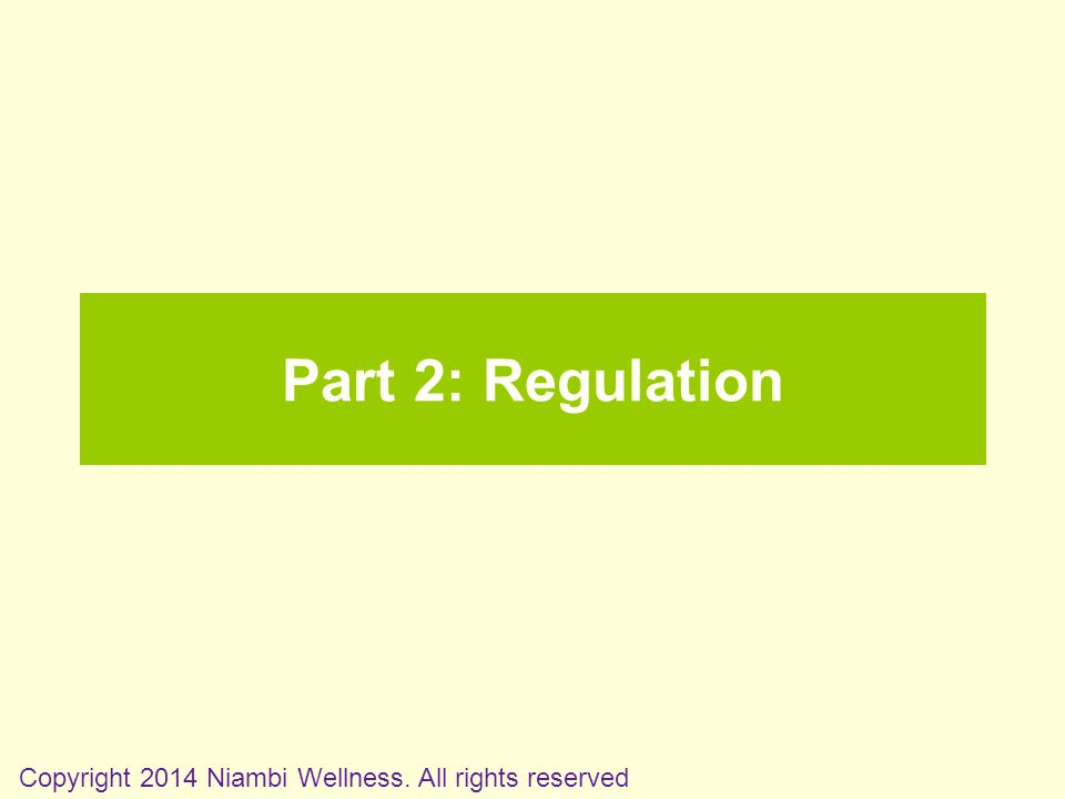 Part 2: Regulation Copyright 2014 Niambi Wellness. All rights reserved