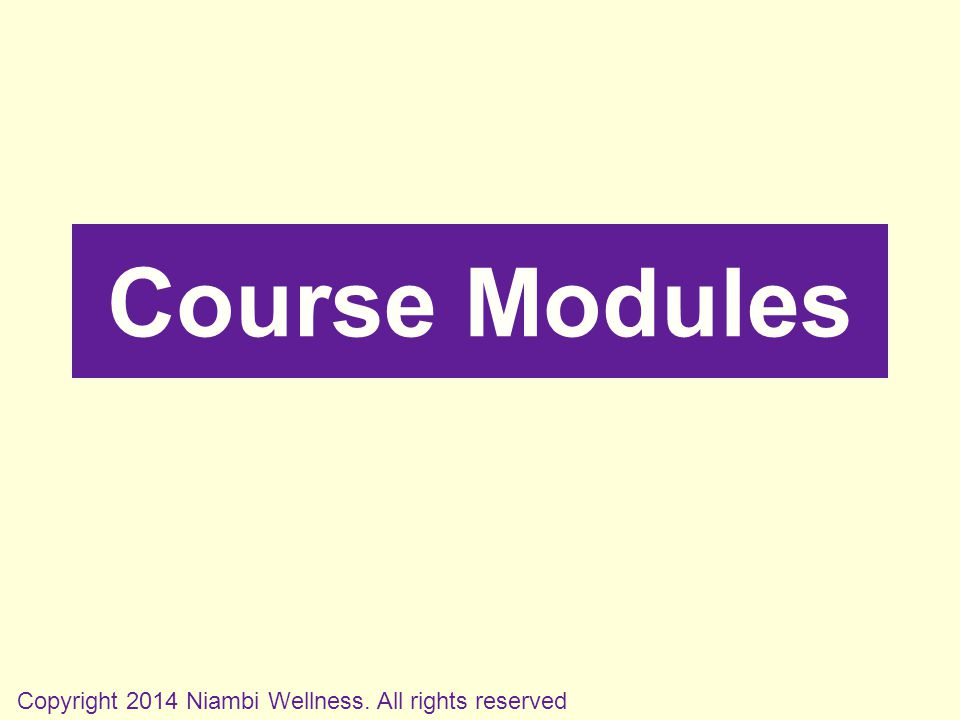Course Modules Copyright 2014 Niambi Wellness. All rights reserved