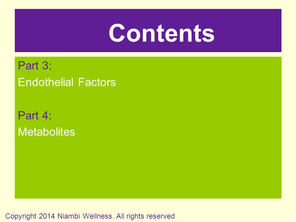 Part 3: Endothelial Factors Part 4: Metabolites Contents Copyright 2014 Niambi Wellness.
