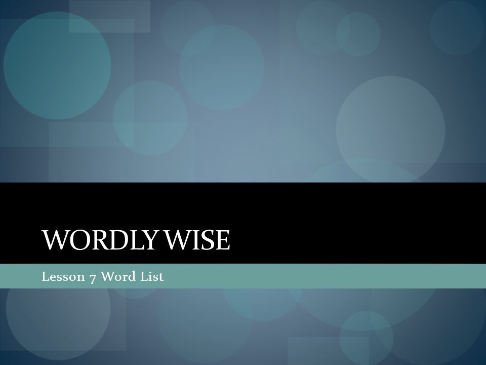 WORDLY WISE Lesson 7 Word List