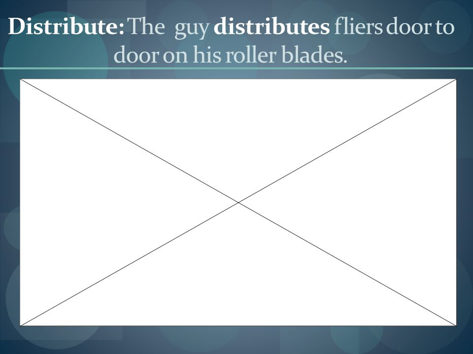 Distribute: The guy distributes fliers door to door on his roller blades.