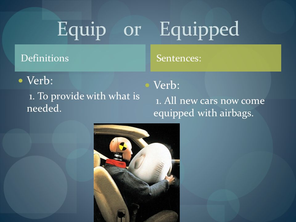 Definitions Verb: 1. To provide with what is needed.