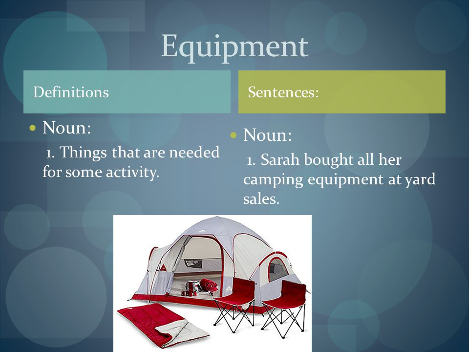 Definitions Noun: 1. Things that are needed for some activity.