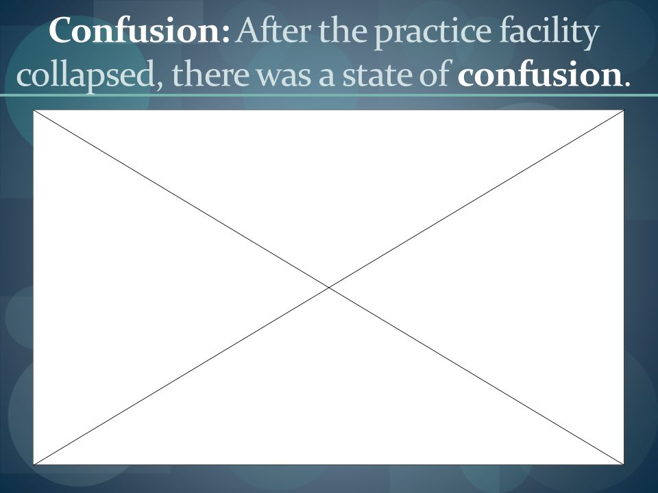 Confusion: After the practice facility collapsed, there was a state of confusion.