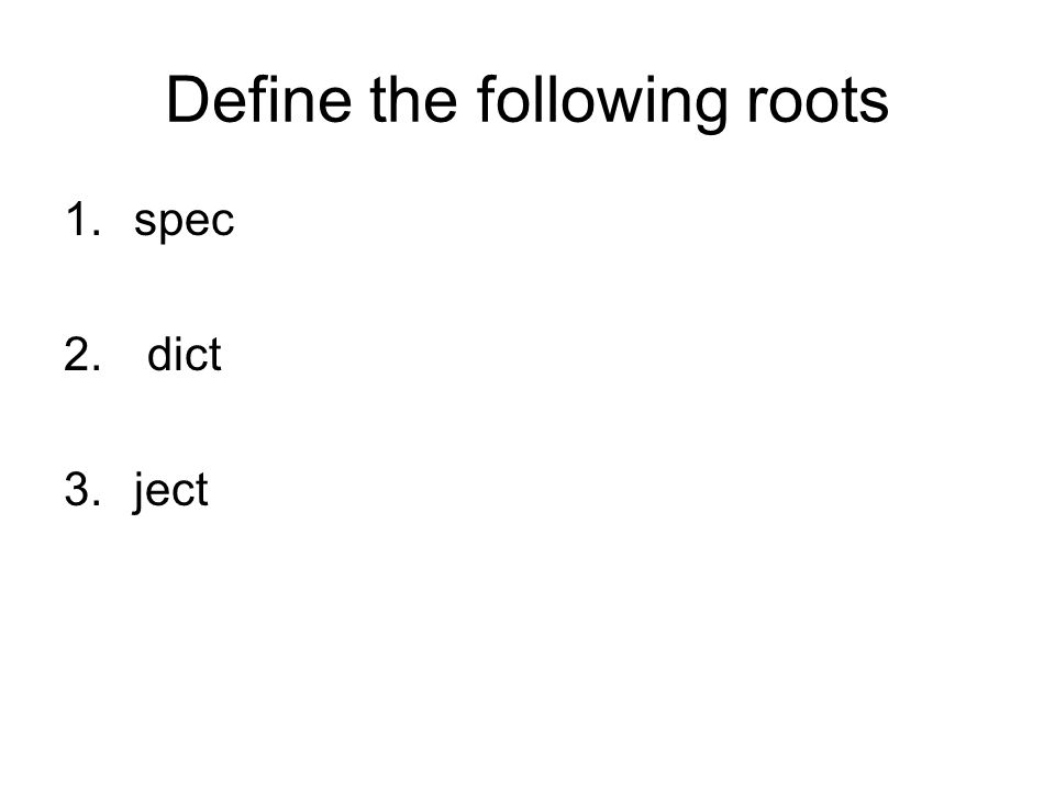 Define the following roots 1.spec 2. dict 3.ject