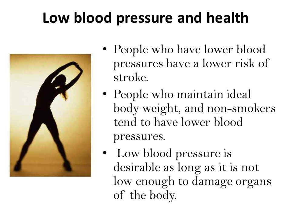 Low blood pressure and health People who have lower blood pressures have a lower risk of stroke.
