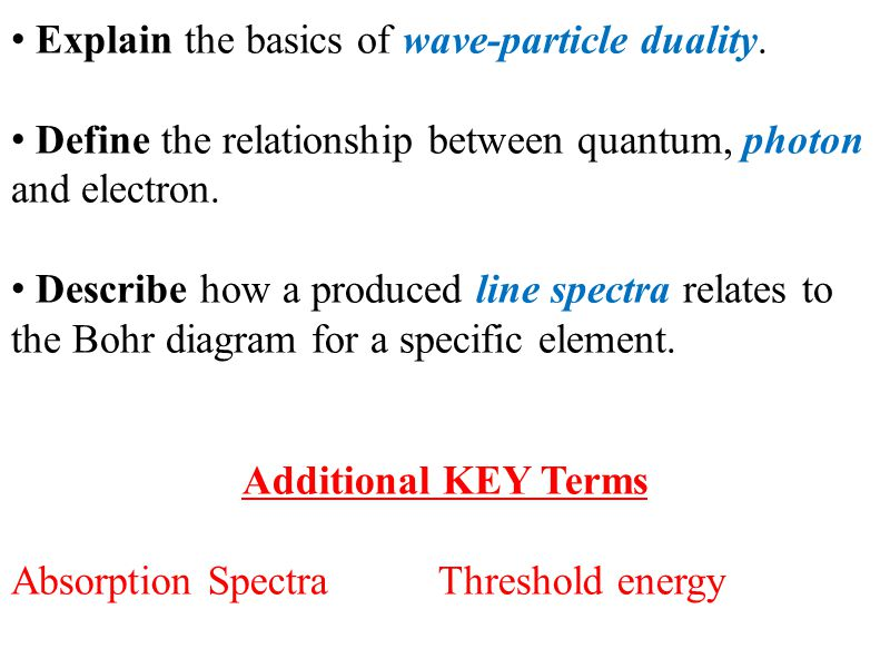 Explain the basics of wave-particle duality. Define the relationship between quantum, photon and electron. Describe how a produced line spectra relate