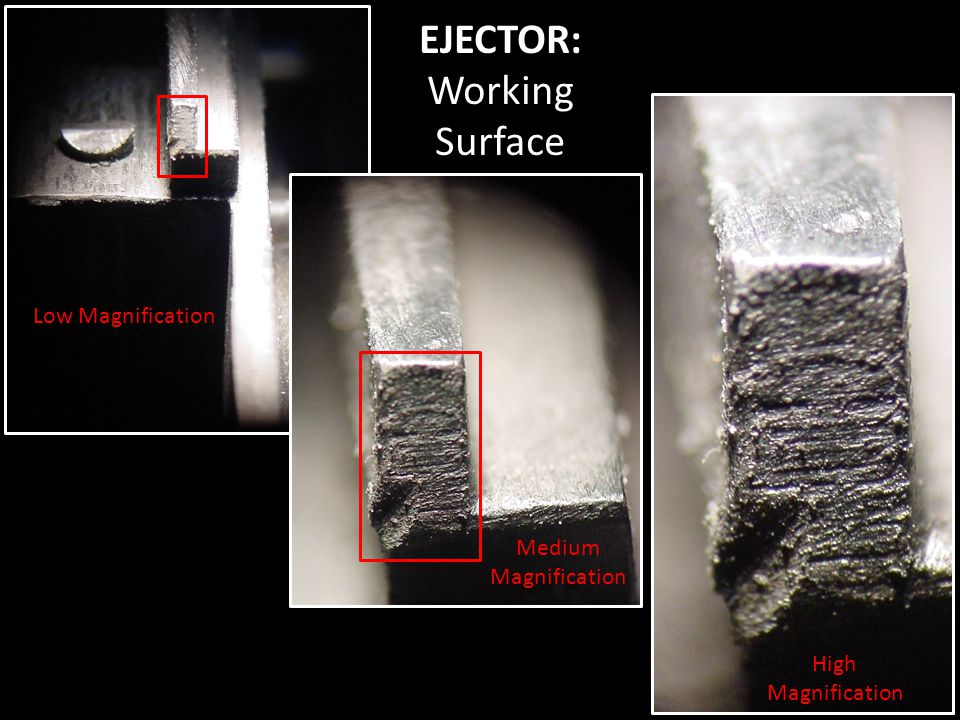 EJECTOR: Working Surface Low Magnification Medium Magnification High Magnification