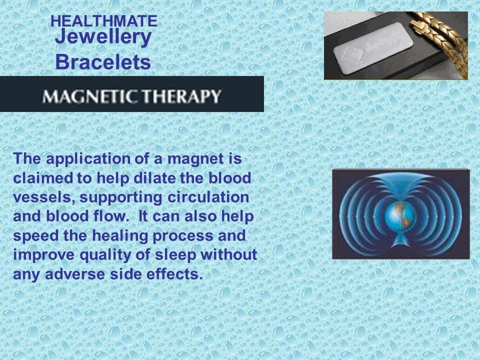 Jewellery Bracelets HEALTHMATE When wearing HEALTHMATE bracelet, with the 3 beneficial energies line up over the main arteries at the wrist, beneficial effects can be experienced in our body.